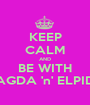 KEEP CALM AND BE WITH MAGDA 'n' ELPIDA - Personalised Poster A1 size