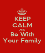KEEP CALM AND Be With Your Family - Personalised Poster A1 size