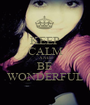 KEEP CALM AND BE WONDERFUL - Personalised Poster A1 size