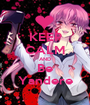 KEEP CALM AND Be Yandere - Personalised Poster A1 size
