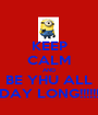 KEEP CALM AND BE YHU ALL DAY LONG!!!!!! - Personalised Poster A1 size