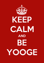 KEEP CALM AND BE YOOGE - Personalised Poster A1 size