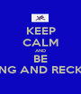 KEEP CALM AND BE YOUNG AND RECKLESS - Personalised Poster A1 size