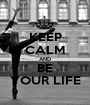 KEEP CALM AND BE YOUR LIFE - Personalised Poster A1 size