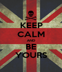 KEEP CALM AND BE YOURS - Personalised Poster A1 size