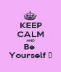 KEEP CALM AND Be  Yourself ♥ - Personalised Poster A1 size