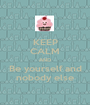 KEEP CALM AND Be yourself and nobody else - Personalised Poster A1 size