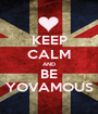 KEEP CALM AND BE YOVAMOUS - Personalised Poster A1 size