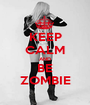 KEEP CALM AND BE ZOMBIE - Personalised Poster A1 size