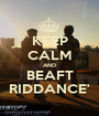 KEEP CALM AND BEAFT RIDDANCE' - Personalised Poster A1 size