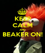 KEEP CALM AND BEAKER ON!  - Personalised Poster A1 size