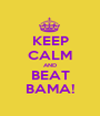 KEEP CALM AND BEAT BAMA! - Personalised Poster A1 size
