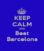 KEEP CALM AND Beat Barcelona - Personalised Poster A1 size