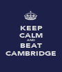 KEEP CALM AND BEAT CAMBRIDGE - Personalised Poster A1 size