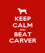 KEEP CALM AND BEAT CARVER - Personalised Poster A1 size