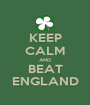 KEEP CALM AND BEAT ENGLAND - Personalised Poster A1 size