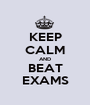 KEEP CALM AND BEAT EXAMS - Personalised Poster A1 size