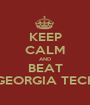 KEEP CALM AND BEAT GEORGIA TECH - Personalised Poster A1 size