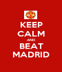 KEEP CALM AND BEAT MADRID - Personalised Poster A1 size
