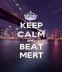 KEEP CALM AND BEAT MERT - Personalised Poster A1 size
