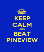 KEEP CALM AND BEAT PINEVIEW - Personalised Poster A1 size