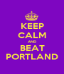 KEEP CALM AND BEAT PORTLAND - Personalised Poster A1 size