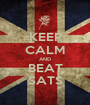 KEEP CALM AND BEAT SATS - Personalised Poster A1 size