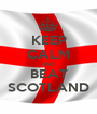 KEEP CALM AND BEAT SCOTLAND - Personalised Poster A1 size