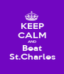 KEEP CALM AND Beat St.Charles - Personalised Poster A1 size