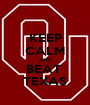 KEEP CALM AND BEAT  TEXAS - Personalised Poster A1 size