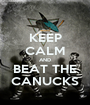KEEP CALM AND BEAT THE CANUCKS - Personalised Poster A1 size