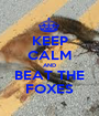 KEEP CALM AND BEAT THE FOXES - Personalised Poster A1 size