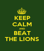 KEEP CALM AND BEAT THE LIONS - Personalised Poster A1 size