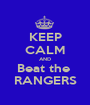 KEEP CALM AND Beat the  RANGERS - Personalised Poster A1 size