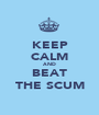 KEEP CALM AND BEAT THE SCUM - Personalised Poster A1 size