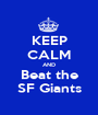 KEEP CALM AND Beat the SF Giants - Personalised Poster A1 size