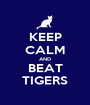 KEEP CALM AND BEAT TIGERS - Personalised Poster A1 size