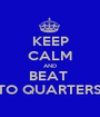 KEEP CALM AND BEAT  'TO QUARTERS' - Personalised Poster A1 size
