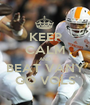 KEEP CALM AND BEAT VANY GO VOLS - Personalised Poster A1 size