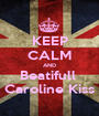 KEEP CALM AND Beatifull  Caroline Kiss - Personalised Poster A1 size
