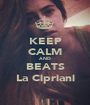 KEEP CALM AND BEATS La Cipriani - Personalised Poster A1 size