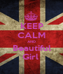 KEEP CALM AND Beautiful Girl  - Personalised Poster A1 size