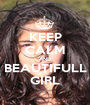 KEEP CALM AND BEAUTIFULL GIRL - Personalised Poster A1 size