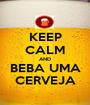 KEEP CALM AND BEBA UMA CERVEJA - Personalised Poster A1 size