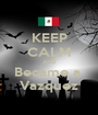 KEEP CALM AND Became a  Vazquez - Personalised Poster A1 size