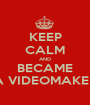 KEEP CALM AND BECAME A VIDEOMAKER - Personalised Poster A1 size