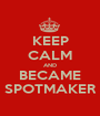 KEEP CALM AND BECAME SPOTMAKER - Personalised Poster A1 size