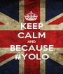 KEEP CALM AND BECAUSE #YOLO - Personalised Poster A1 size