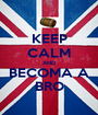KEEP CALM AND BECOMA A BRO - Personalised Poster A1 size