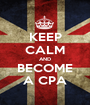 KEEP CALM AND BECOME A CPA - Personalised Poster A1 size